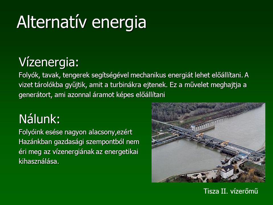 Alternatív energia Vízenergia: Folyók, tavak, tengerek segítségével mechanikus energiát lehet előállítani. A vizet tárolókba gyűjtik, amit a turbinákr