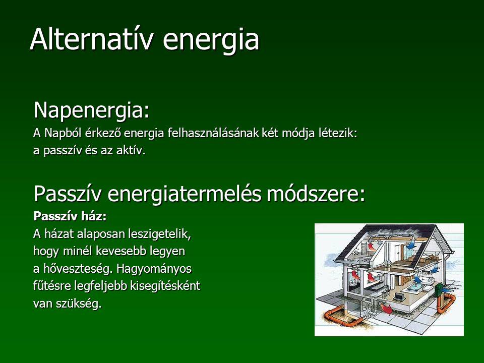 Alternatív energia Aktív energiatermelés módszerei: 1.Napenergia hőenergiává alakítása: Napkollektorokkal gyűjtjük, és tároljuk a hőenergiát.