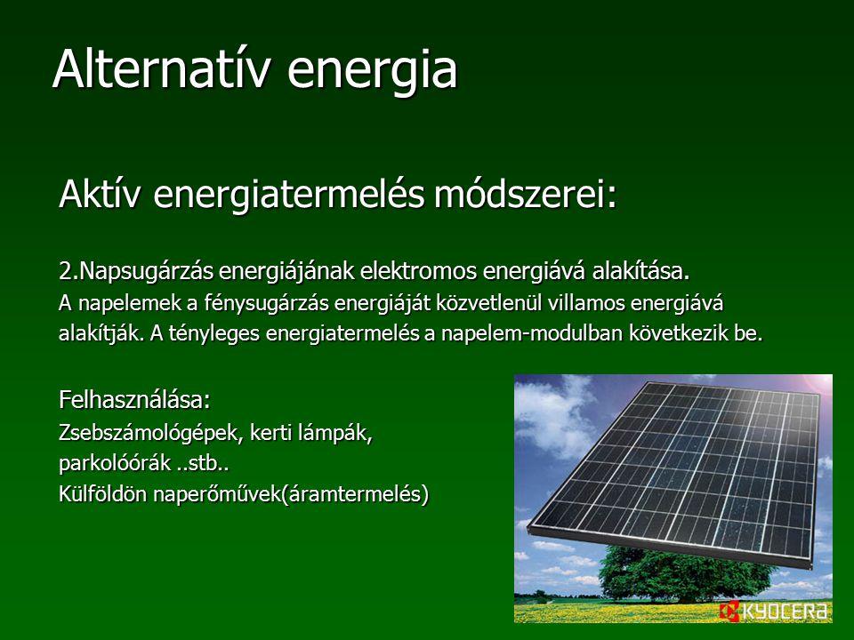 Alternatív energia Aktív energiatermelés módszerei: 2.Napsugárzás energiájának elektromos energiává alakítása. A napelemek a fénysugárzás energiáját k