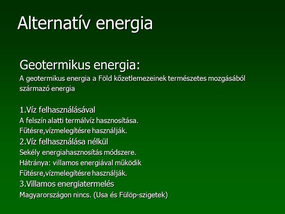 Alternatív energia Geotermikus energia: A geotermikus energia a Föld kőzetlemezeinek természetes mozgásából származó energia 1.Víz felhasználásával A