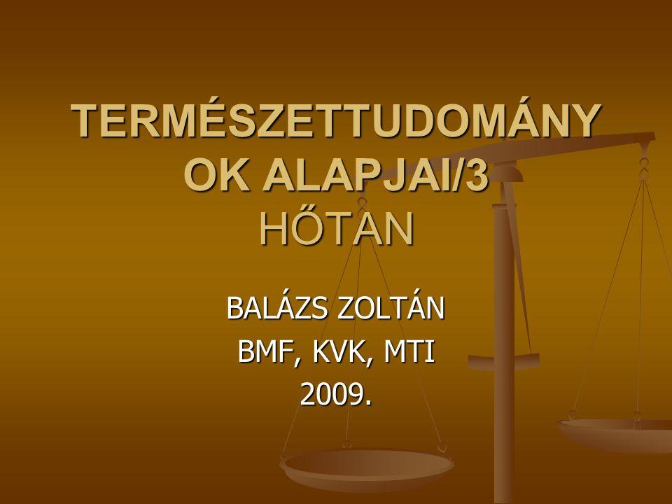 TERMÉSZETTUDOMÁNY OK ALAPJAI/3 HŐTAN BALÁZS ZOLTÁN BMF, KVK, MTI 2009.