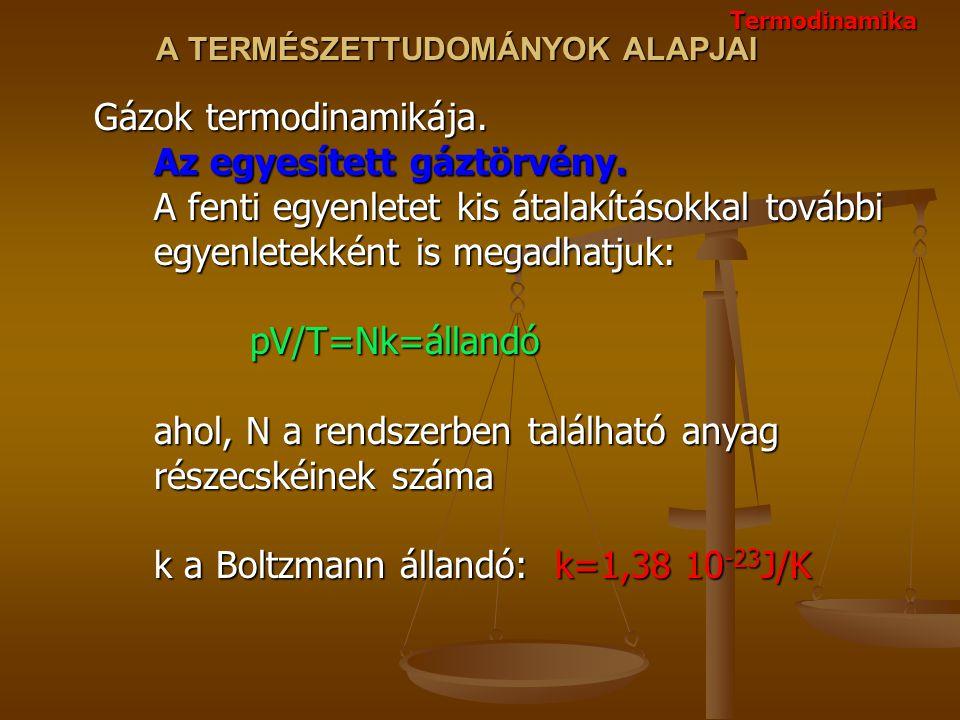 A TERMÉSZETTUDOMÁNYOK ALAPJAI Gázok termodinamikája. Az egyesített gáztörvény. A fenti egyenletet kis átalakításokkal további egyenletekként is megadh