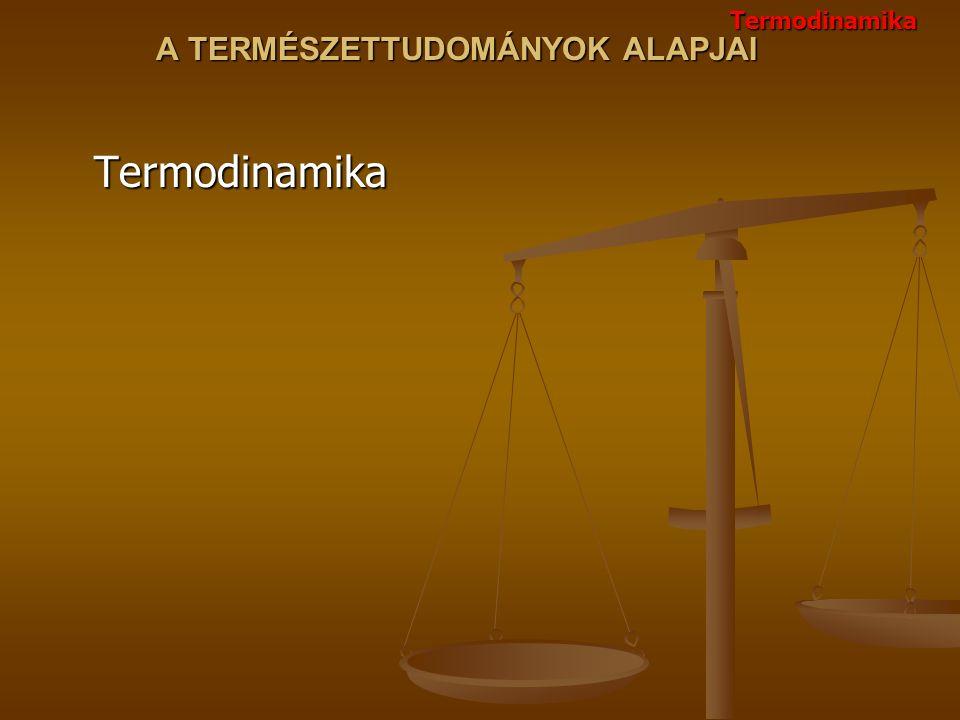 A TERMÉSZETTUDOMÁNYOK ALAPJAI TermodinamikaTermodinamika
