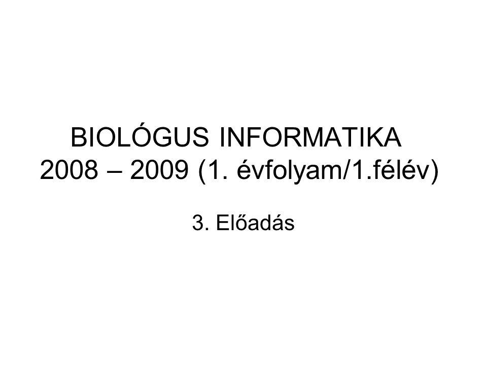 BIOLÓGUS INFORMATIKA 2008 – 2009 (1. évfolyam/1.félév) 3. Előadás