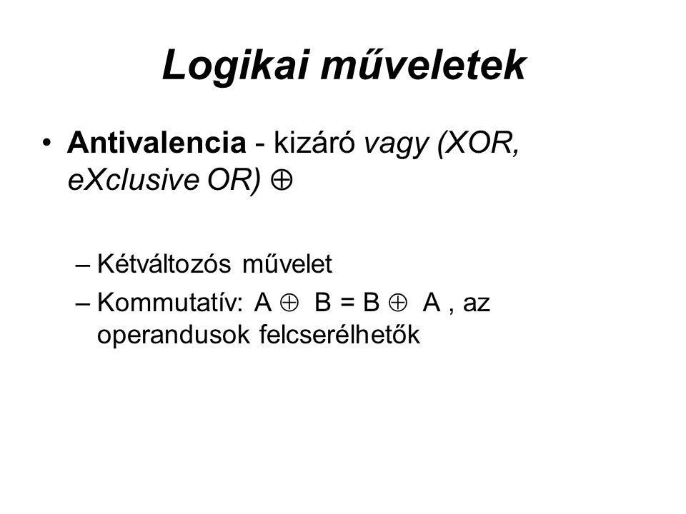 Logikai műveletek Antivalencia - kizáró vagy (XOR, eXclusive OR)  –Kétváltozós művelet –Kommutatív: A  B = B  A, az operandusok felcserélhetők