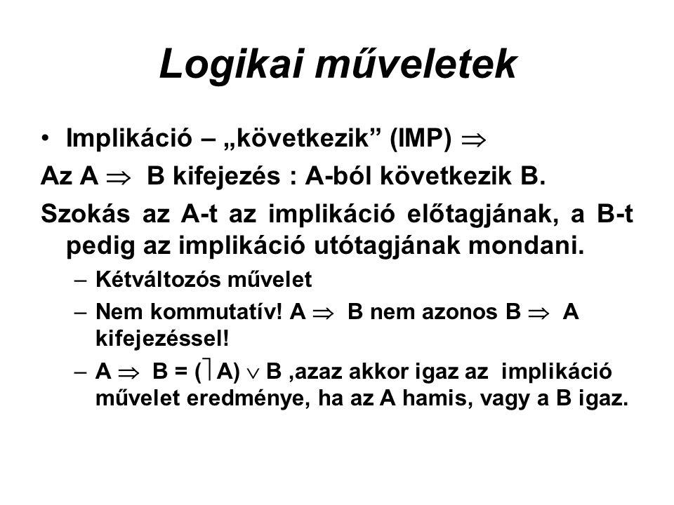 """Logikai műveletek Implikáció – """"következik (IMP)  Az A  B kifejezés : A-ból következik B."""