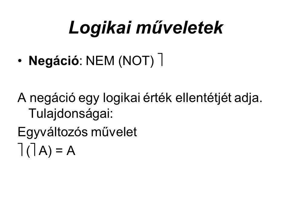 Logikai műveletek Negáció: NEM (NOT)  A negáció egy logikai érték ellentétjét adja.