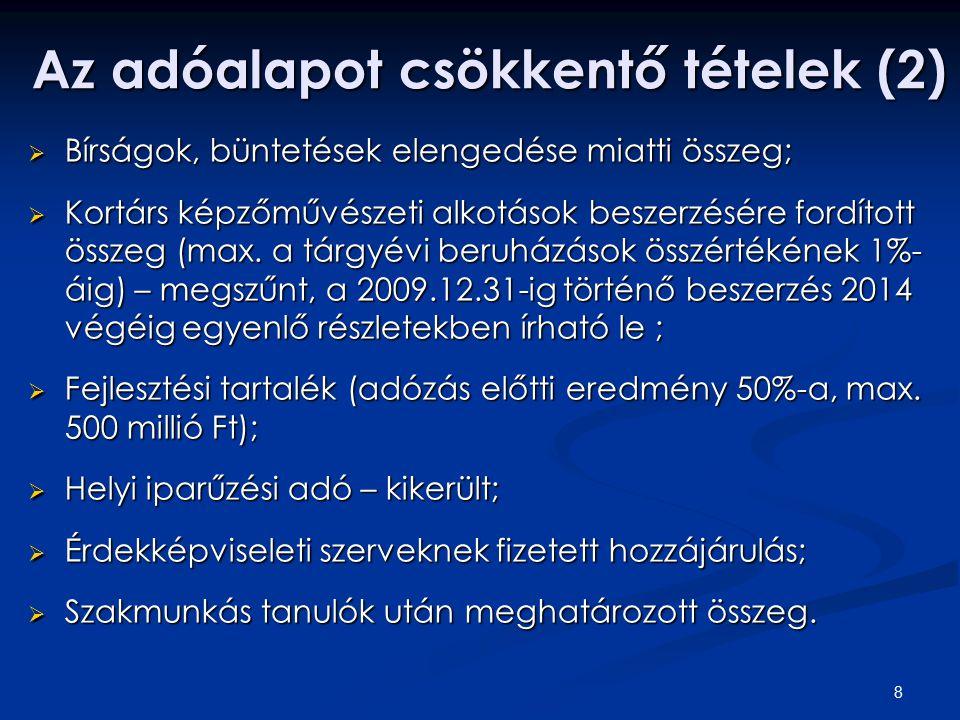 8 Az adóalapot csökkentő tételek (2)  Bírságok, büntetések elengedése miatti összeg;  Kortárs képzőművészeti alkotások beszerzésére fordított összeg (max.