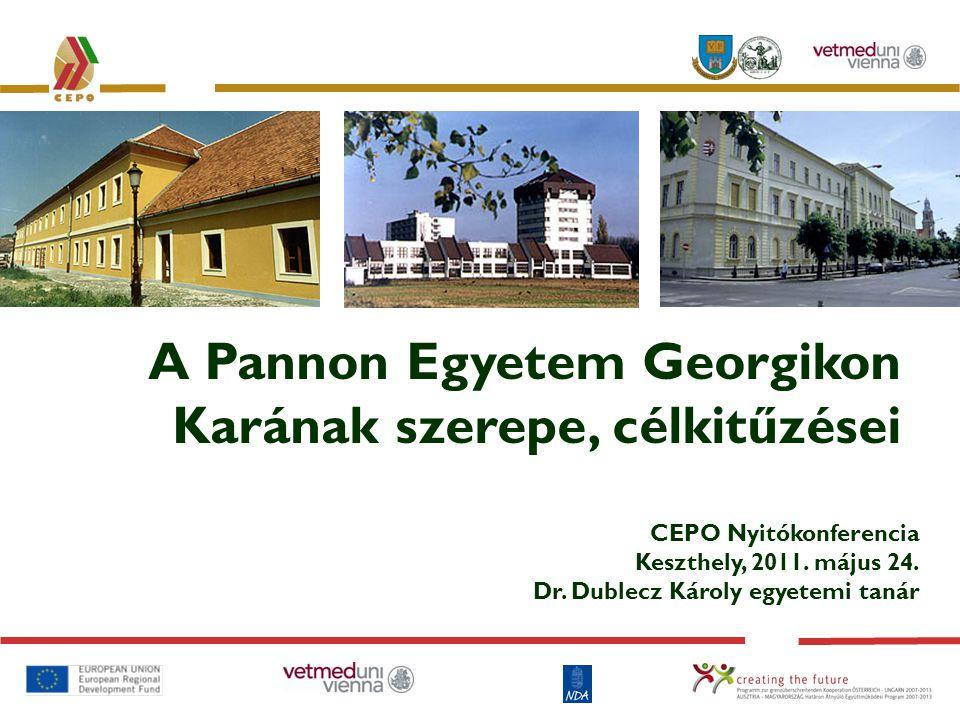 A Pannon Egyetem Georgikon Karának szerepe, célkitűzései CEPO Nyitókonferencia Keszthely, 2011. május 24. Dr. Dublecz Károly egyetemi tanár