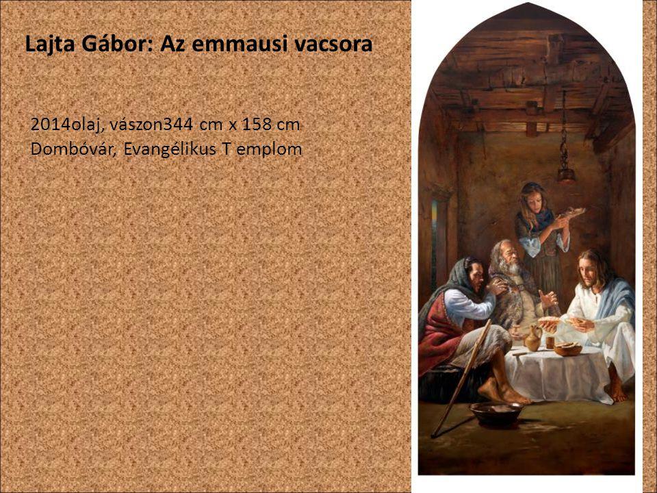 2014olaj, vászon344 cm x 158 cm Dombóvár, Evangélikus T emplom Lajta Gábor: Az emmausi vacsora