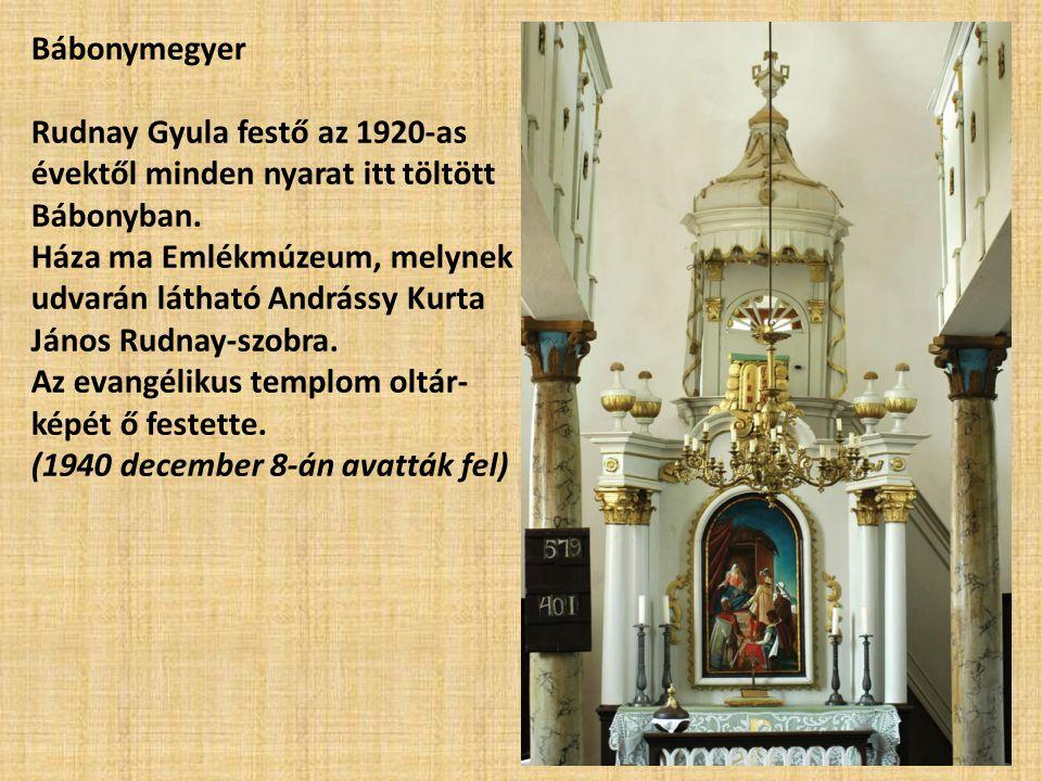Bábonymegyer Rudnay Gyula festő az 1920-as évektől minden nyarat itt töltött Bábonyban. Háza ma Emlékmúzeum, melynek udvarán látható Andrássy Kurta Já