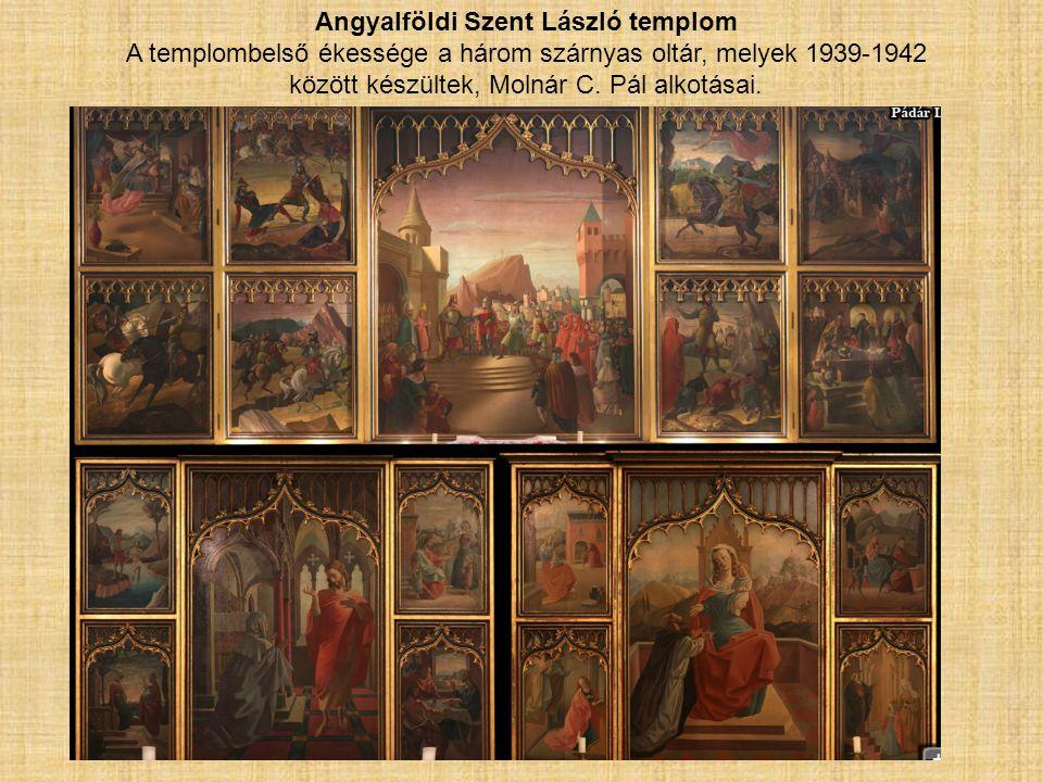Angyalföldi Szent László templom A templombelső ékessége a három szárnyas oltár, melyek 1939-1942 között készültek, Molnár C. Pál alkotásai.