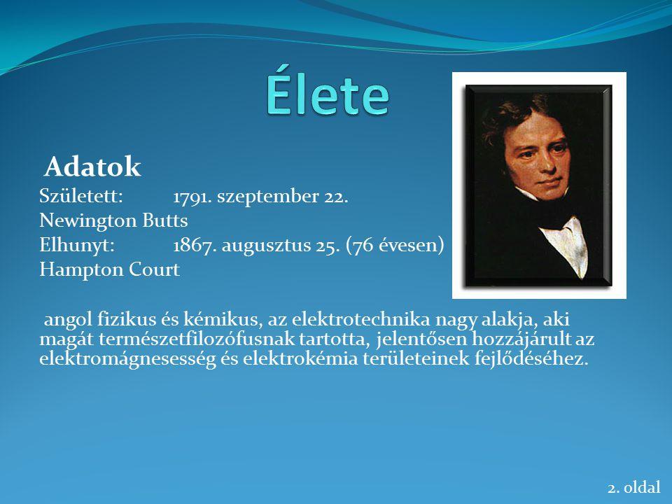 Adatok Született:1791. szeptember 22. Newington Butts Elhunyt:1867. augusztus 25. (76 évesen) Hampton Court angol fizikus és kémikus, az elektrotechni