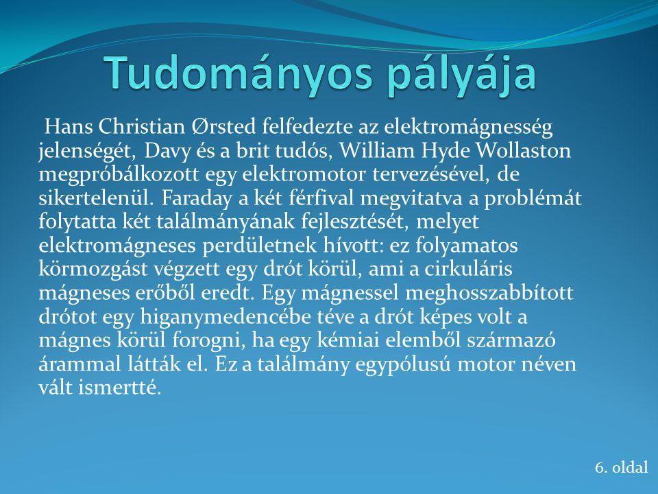 Hans Christian Ørsted felfedezte az elektromágnesség jelenségét, Davy és a brit tudós, William Hyde Wollaston megpróbálkozott egy elektromotor tervezé