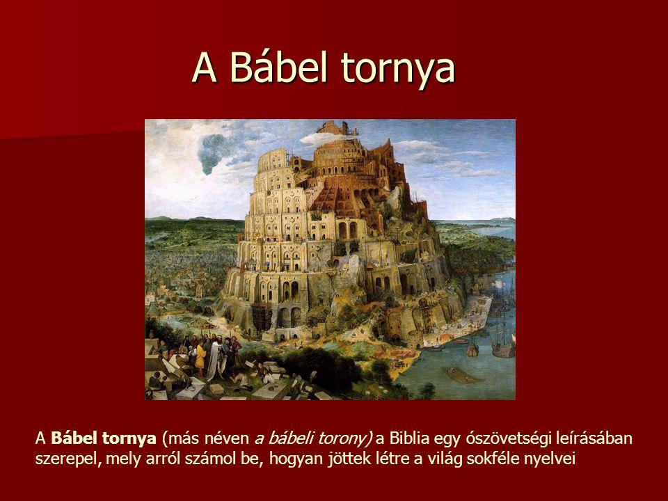 A Bábel tornya A Bábel tornya (más néven a bábeli torony) a Biblia egy ószövetségi leírásában szerepel, mely arról számol be, hogyan jöttek létre a vi