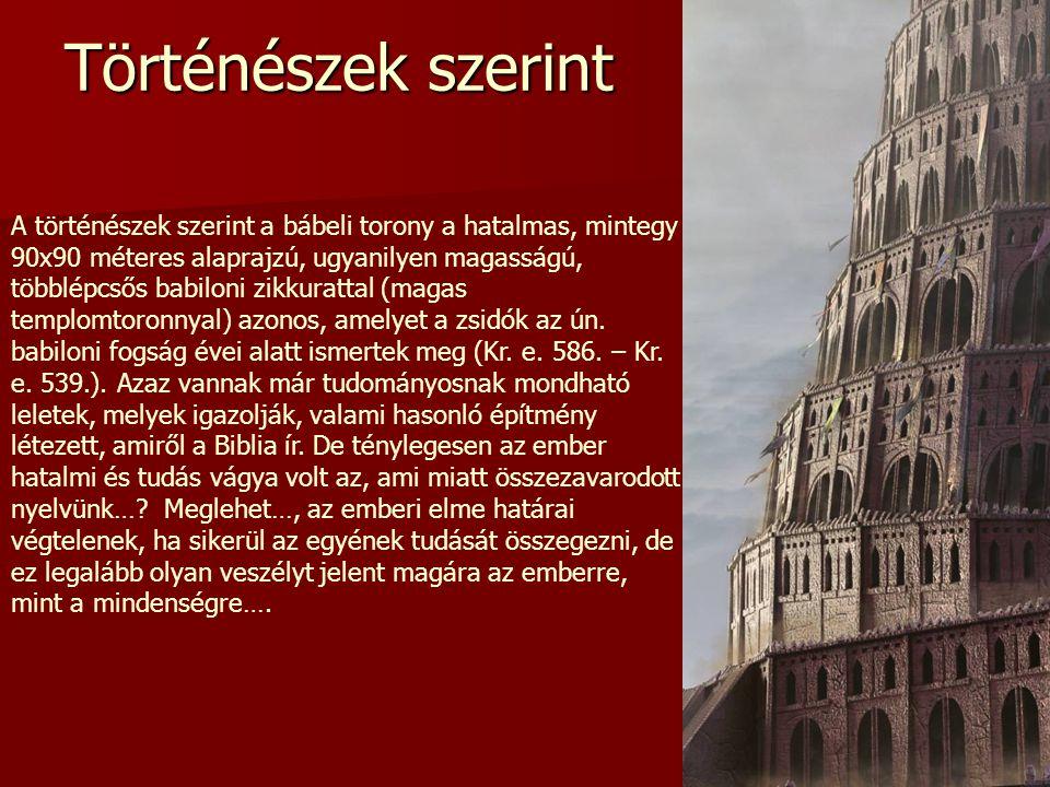 A történészek szerint a bábeli torony a hatalmas, mintegy 90x90 méteres alaprajzú, ugyanilyen magasságú, többlépcsős babiloni zikkurattal (magas templ