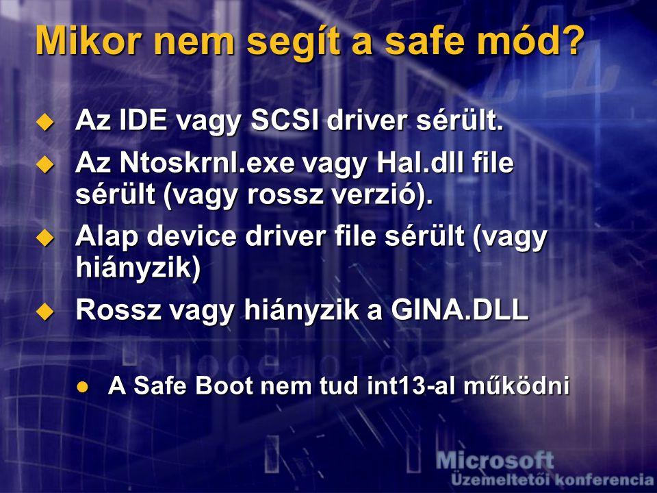 Mikor nem segít a safe mód.  Az IDE vagy SCSI driver sérült.