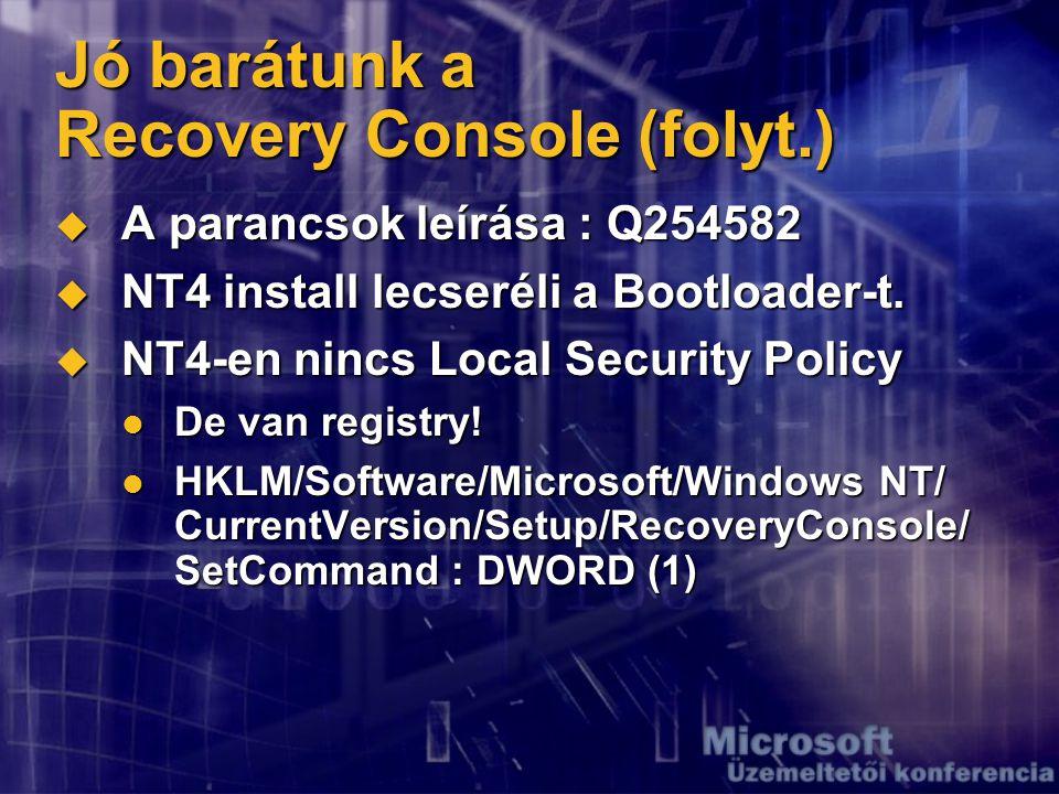 Jó barátunk a Recovery Console (folyt.)  A parancsok leírása : Q254582  NT4 install lecseréli a Bootloader-t.