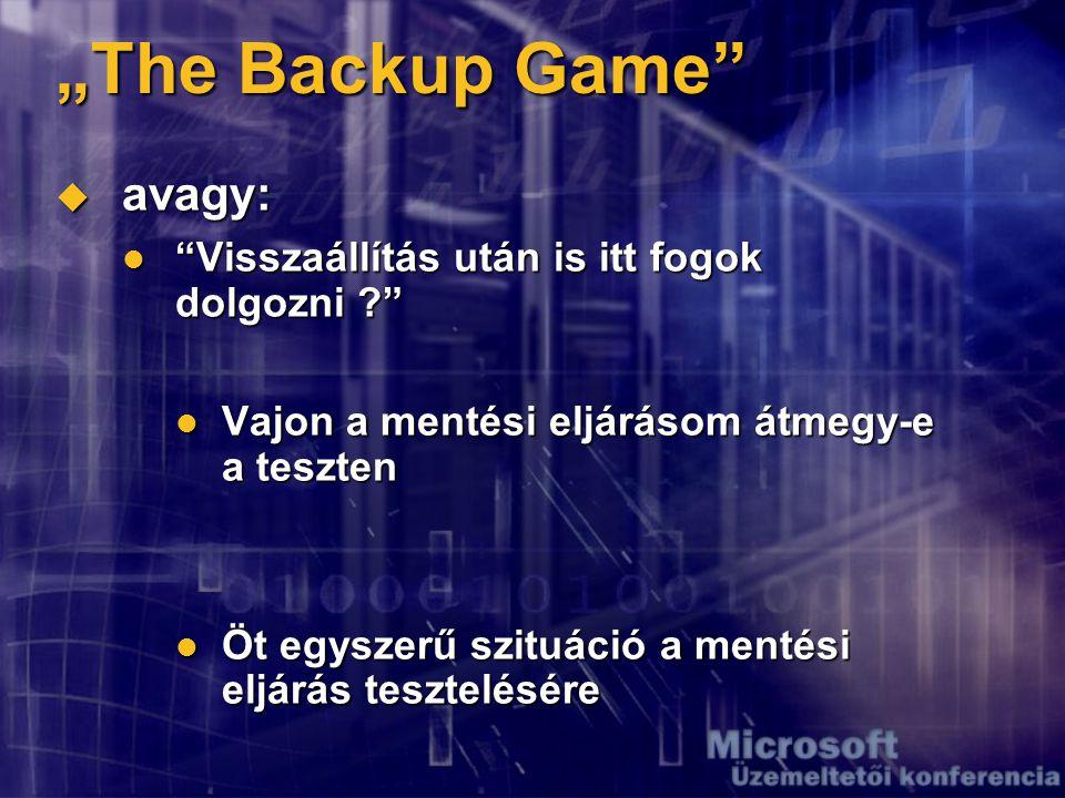 """""""The Backup Game  avagy: Visszaállítás után is itt fogok dolgozni ? Visszaállítás után is itt fogok dolgozni ? Vajon a mentési eljárásom átmegy-e a teszten Vajon a mentési eljárásom átmegy-e a teszten Öt egyszerű szituáció a mentési eljárás tesztelésére Öt egyszerű szituáció a mentési eljárás tesztelésére"""