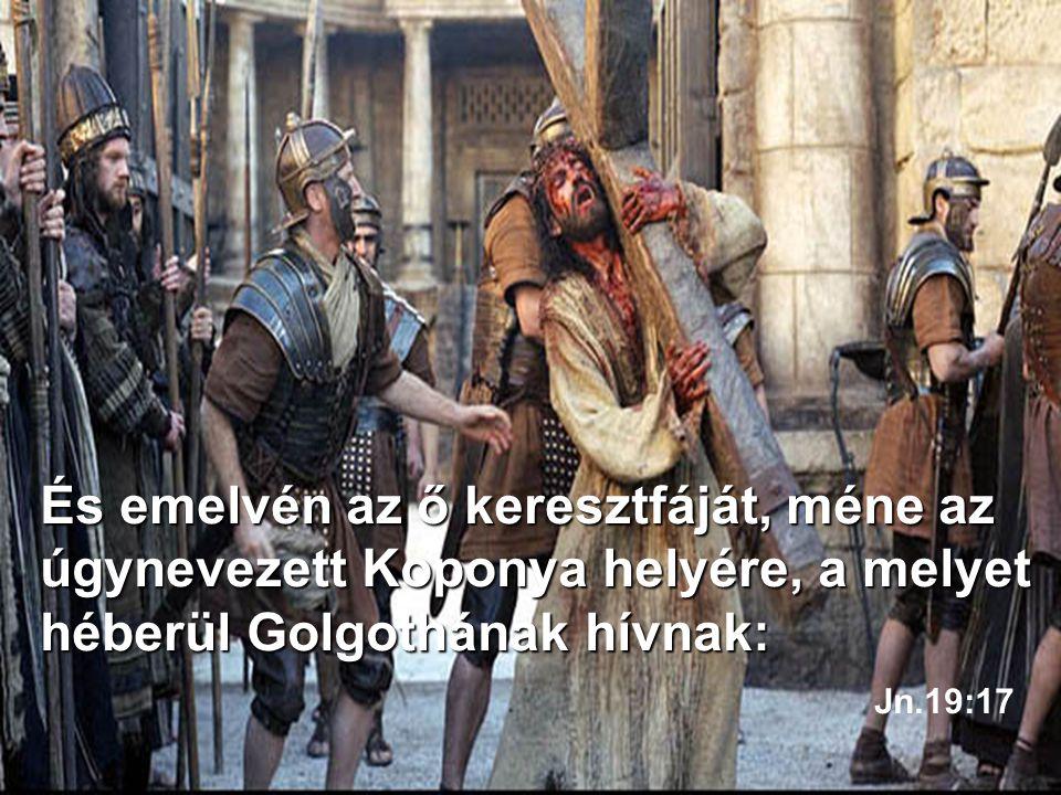 De azok ellene kiáltának, mondván: De azok ellene kiáltának, mondván: Feszítsd meg! Feszítsd meg őt! Lk. 23:21