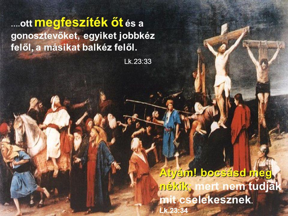 ….ott megfeszíték őt és a gonosztevőket, egyiket jobbkéz felől, a másikat balkéz felől.