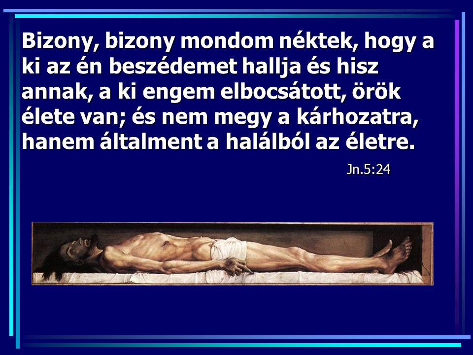 J é z u s … …., m o n d a : E l v é g e z t e t e t t ! És lehajtván fejét, kibocsátá lelkét. Jn.19:17