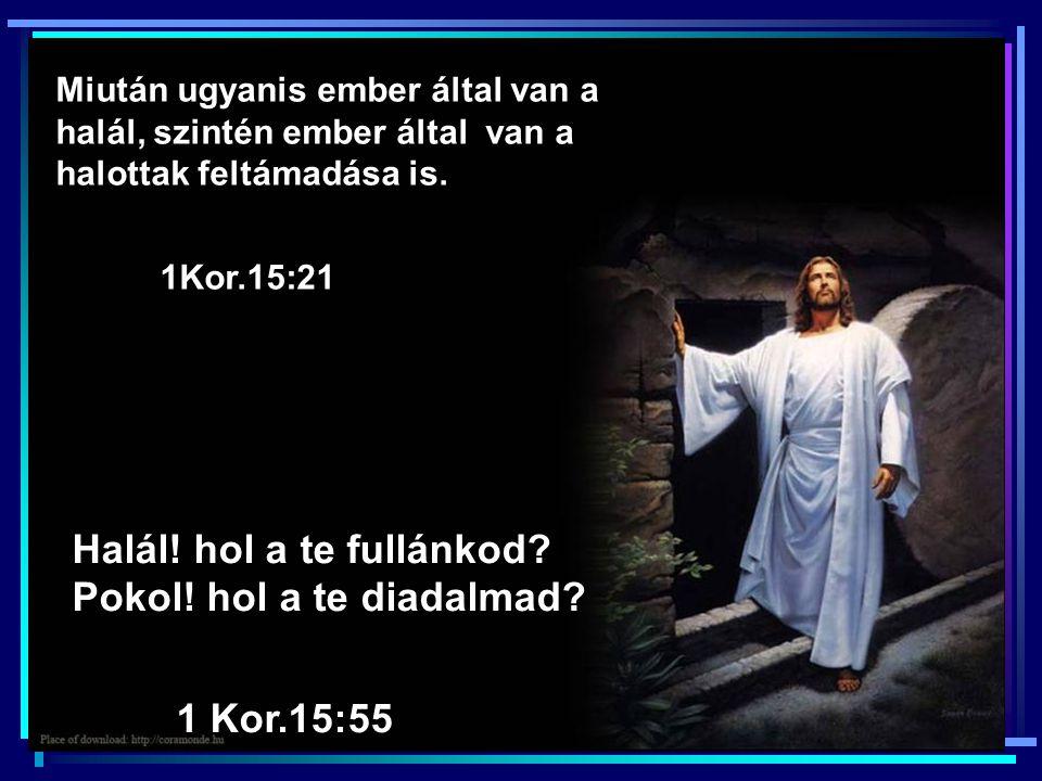 Miután ugyanis ember által van a halál, szintén ember által van a halottak feltámadása is.