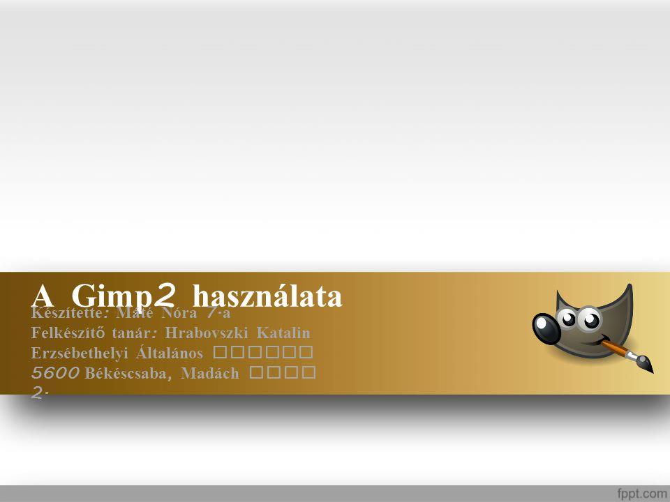 A Gimp 2 haszn á lata Készítette : M á té Nóra 7. a Felkészít ő tan á r : Hrabovszki Katalin Erzsébethelyi Által á nos Iskola 5600 Békéscsaba, Mad á c
