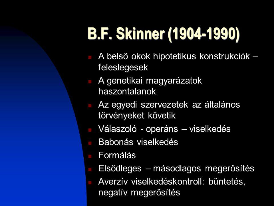 B.F. Skinner (1904-1990) A belső okok hipotetikus konstrukciók – feleslegesek A genetikai magyarázatok haszontalanok Az egyedi szervezetek az általáno