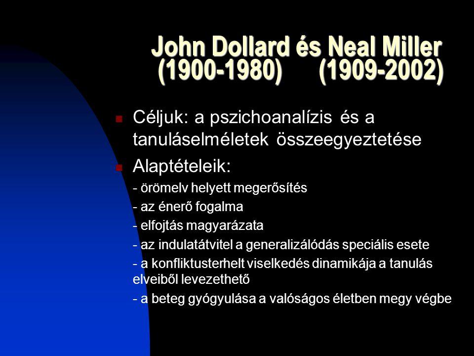 John Dollard és Neal Miller (1900-1980) (1909-2002) Céljuk: a pszichoanalízis és a tanuláselméletek összeegyeztetése Alaptételeik: - örömelv helyett m