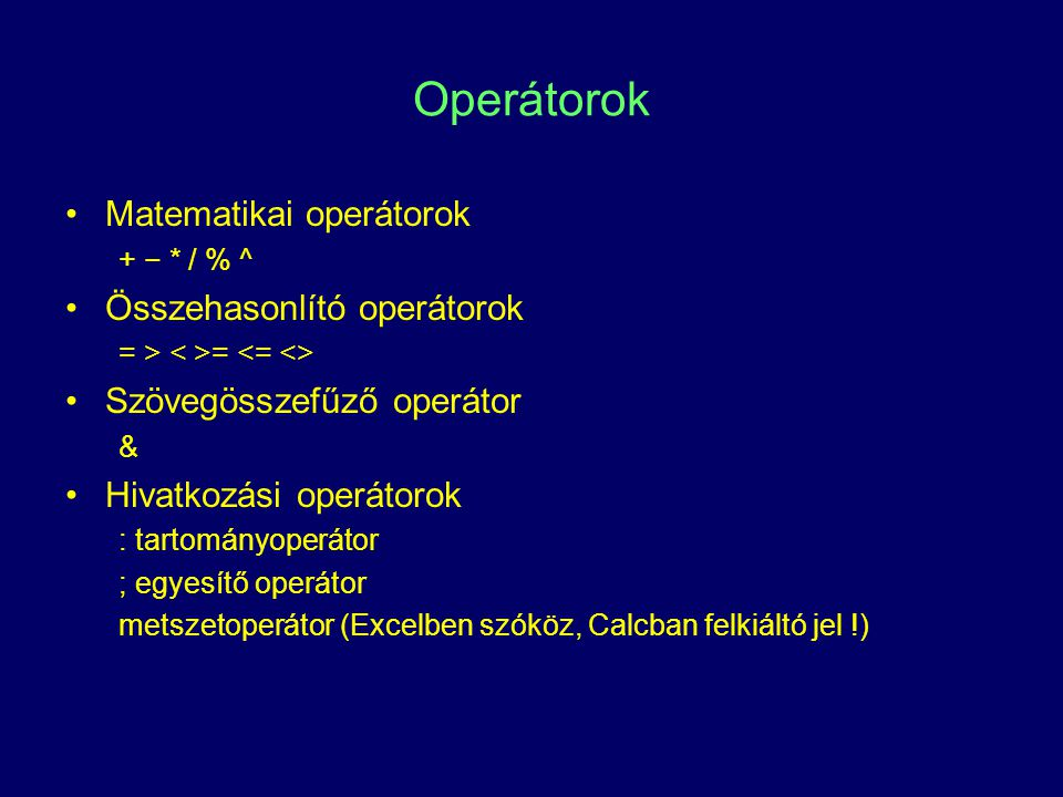 Operátorok prioritási sorrendje OperátorLeírás : (kettőspont) (szóköz) ; (pontosvessző)Hivatkozási operátorok −Ellentett képzése %Százalék ^Hatványozás * /Szorzás és osztás + −Összeadás és kivonás &Karaktersorozatok összefűzése = = <>Összehasonlítás