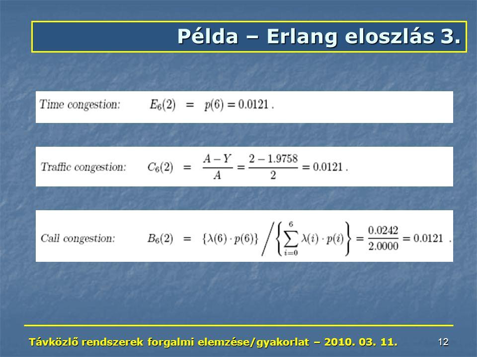 Távközlő rendszerek forgalmi elemzése/gyakorlat – 2010. 03. 11. 12 Példa – Erlang eloszlás 3.