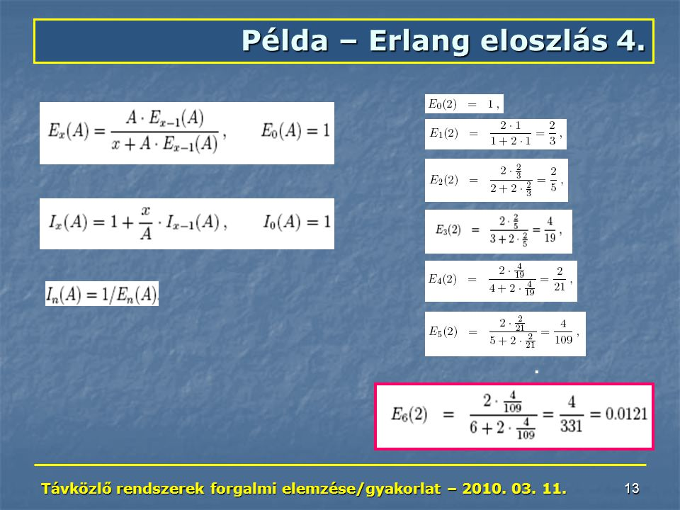 Távközlő rendszerek forgalmi elemzése/gyakorlat – 2010. 03. 11. 13 Példa – Erlang eloszlás 4.............