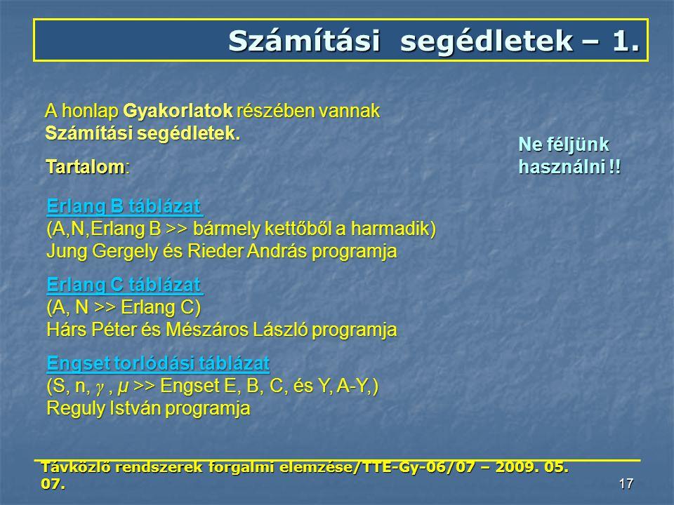 Távközlő rendszerek forgalmi elemzése/TTE-Gy-06/07 – 2009. 05. 07. 17 Számítási segédletek – 1. A honlap Gyakorlatok részében vannak Számítási segédle