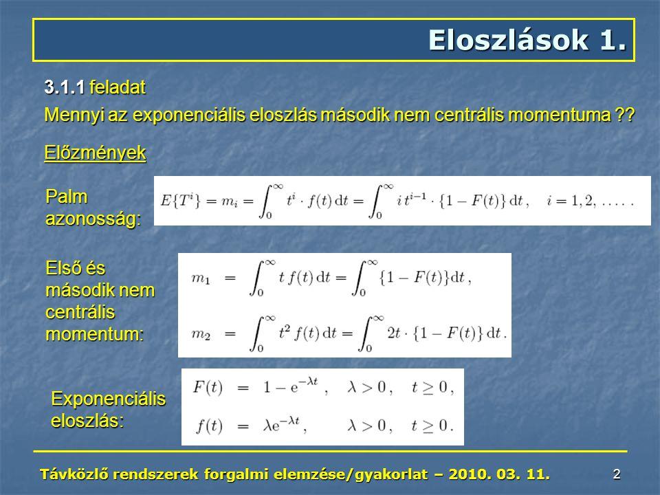 Távközlő rendszerek forgalmi elemzése/gyakorlat – 2010. 03. 11. 2 Eloszlások 1. 3.1.1 feladat Palmazonosság: Első és második nem centrálismomentum: Ex
