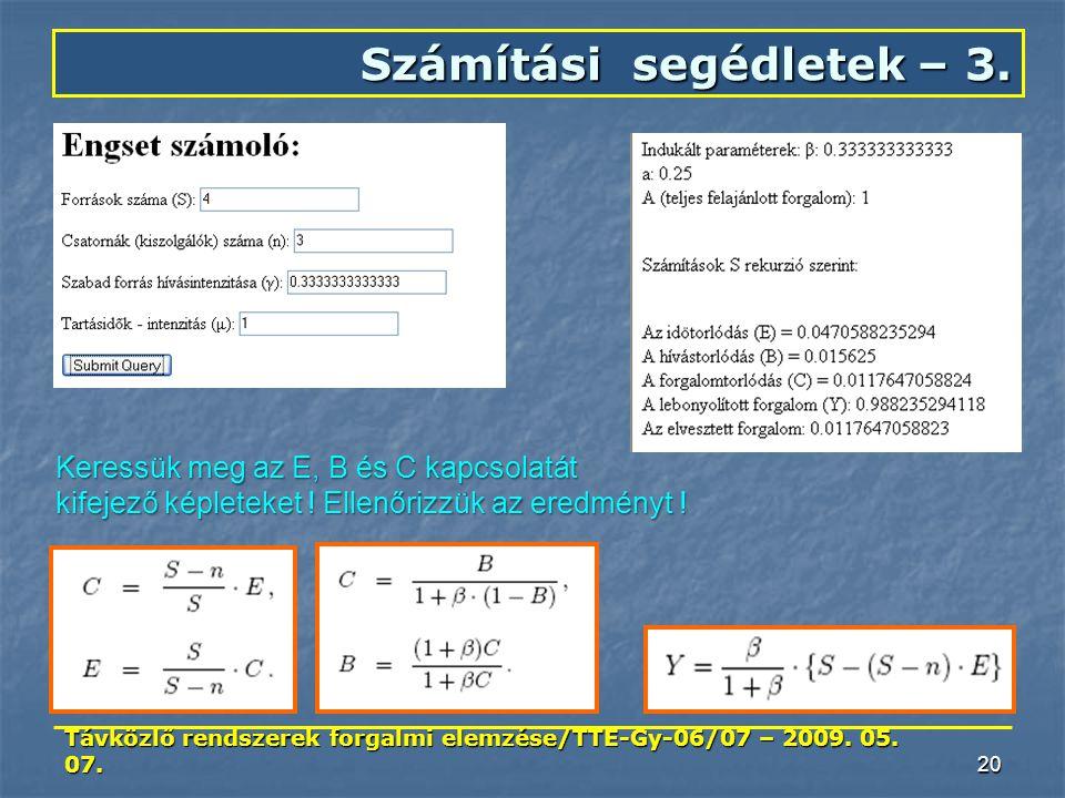 Távközlő rendszerek forgalmi elemzése/TTE-Gy-06/07 – 2009. 05. 07. 20 Számítási segédletek – 3. Keressük meg az E, B és C kapcsolatát kifejező képlete