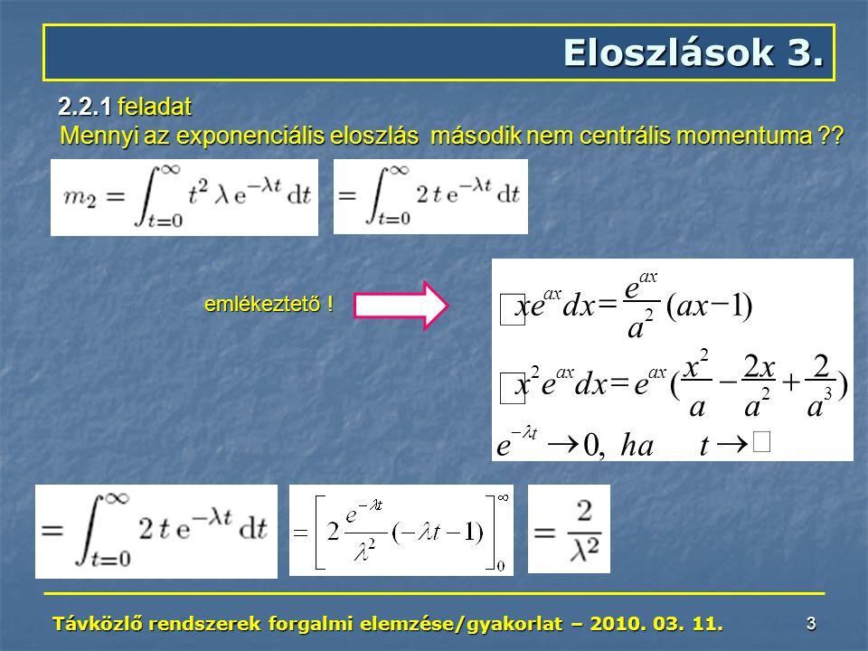 Távközlő rendszerek forgalmi elemzése/gyakorlat – 2010. 03. 11. 3 Eloszlások 3. 2.2.1 feladat Mennyi az exponenciális eloszlás második nem centrális m