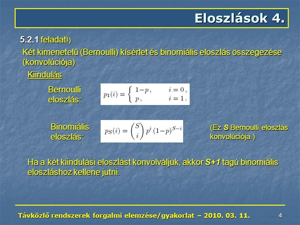 Távközlő rendszerek forgalmi elemzése/gyakorlat – 2010. 03. 11. 4 Eloszlások 4. 5.2.1 feladat !) Két kimenetelű (Bernoulli) kísérlet és binomiális elo