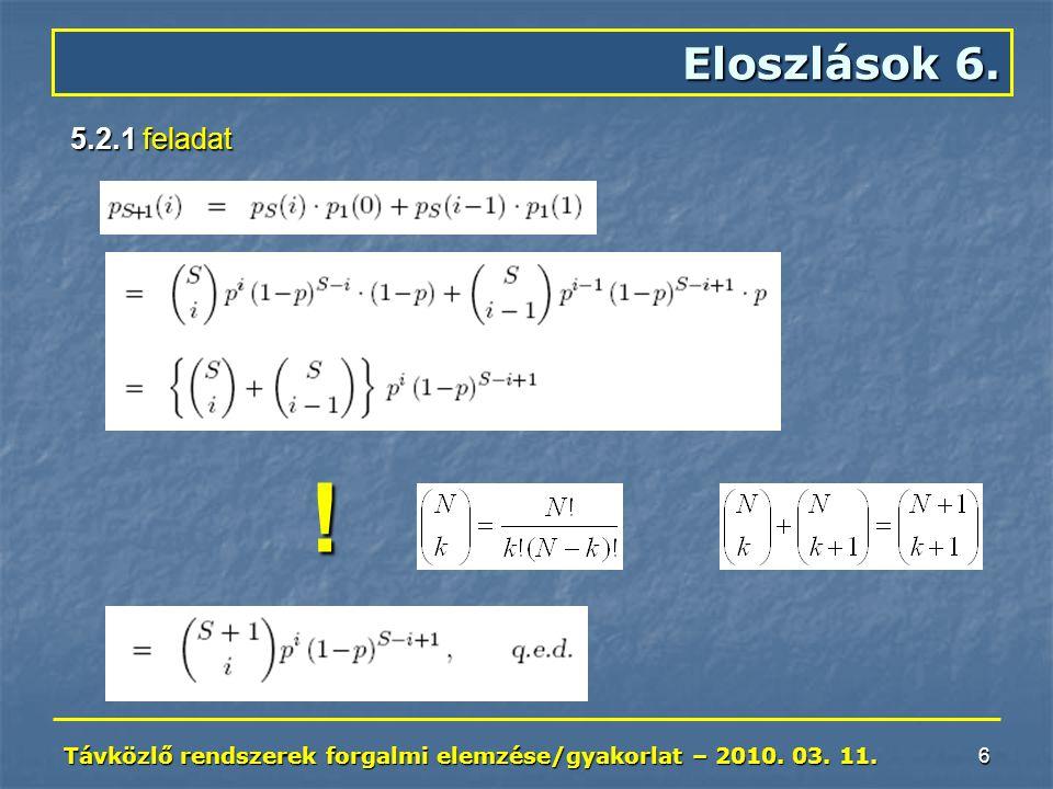 Távközlő rendszerek forgalmi elemzése/gyakorlat – 2010. 03. 11. 6 Eloszlások 6. 5.2.1 feladat !