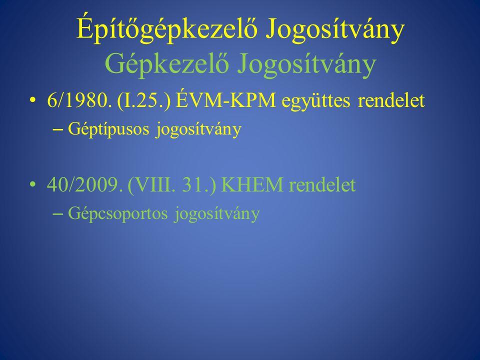 Építőgépkezelő Jogosítvány Gépkezelő Jogosítvány 6/1980. (I.25.) ÉVM-KPM együttes rendelet – Géptípusos jogosítvány 40/2009. (VIII. 31.) KHEM rendelet