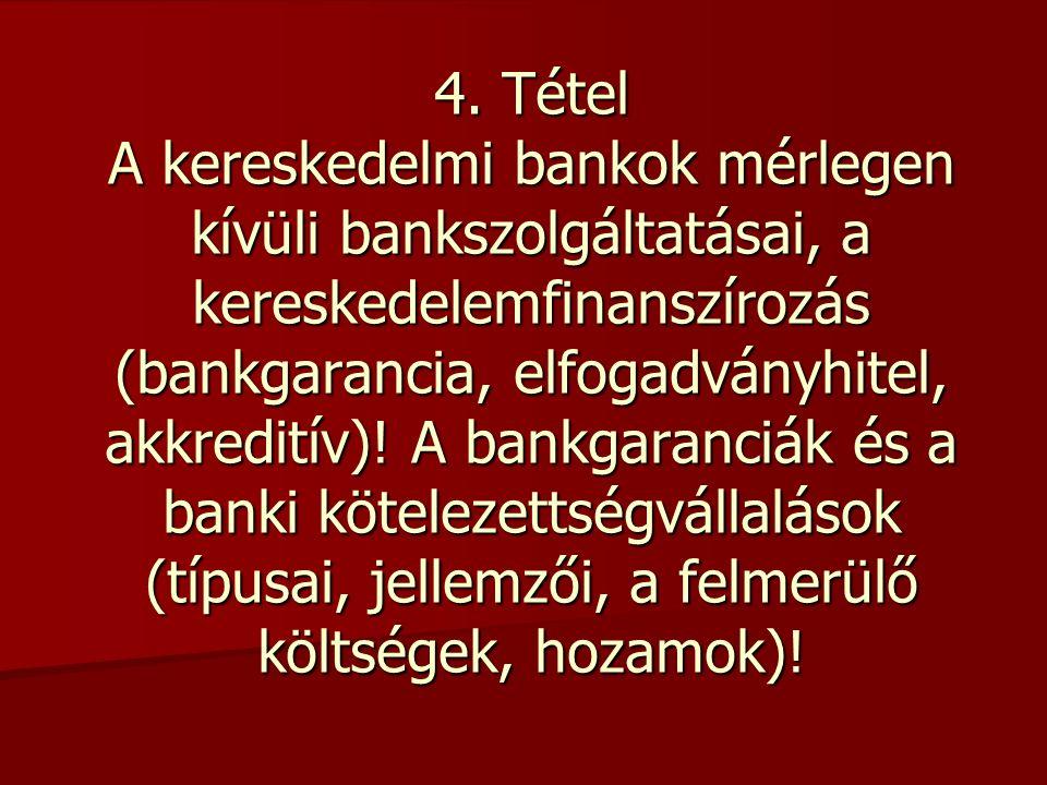 4. Tétel A kereskedelmi bankok mérlegen kívüli bankszolgáltatásai, a kereskedelemfinanszírozás (bankgarancia, elfogadványhitel, akkreditív)! A bankgar