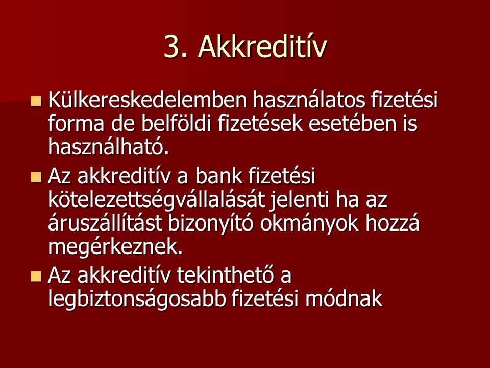 3. Akkreditív Külkereskedelemben használatos fizetési forma de belföldi fizetések esetében is használható. Külkereskedelemben használatos fizetési for