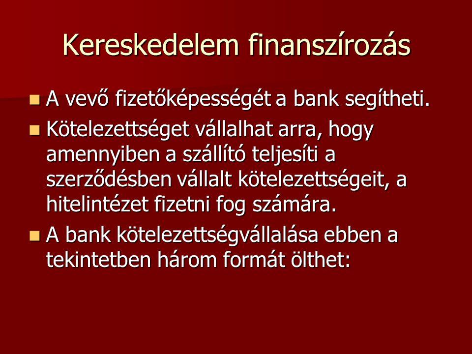 Kereskedelem finanszírozás A vevő fizetőképességét a bank segítheti.