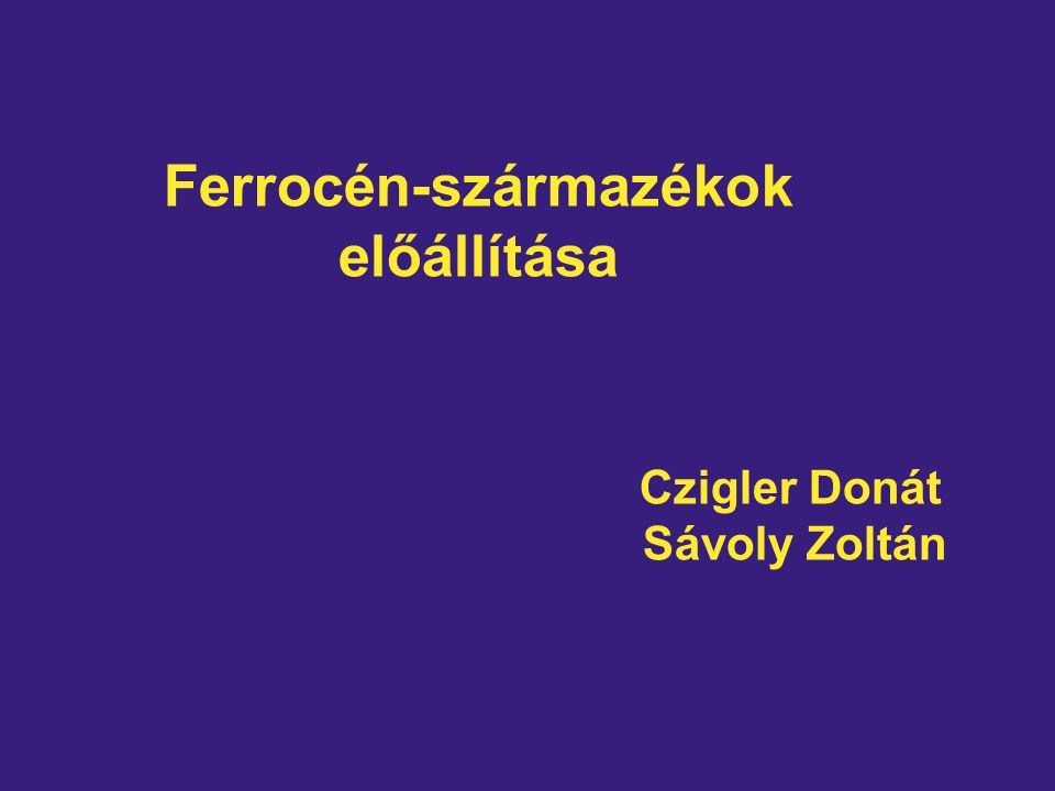 Ferrocén-származékok előállítása Czigler Donát Sávoly Zoltán