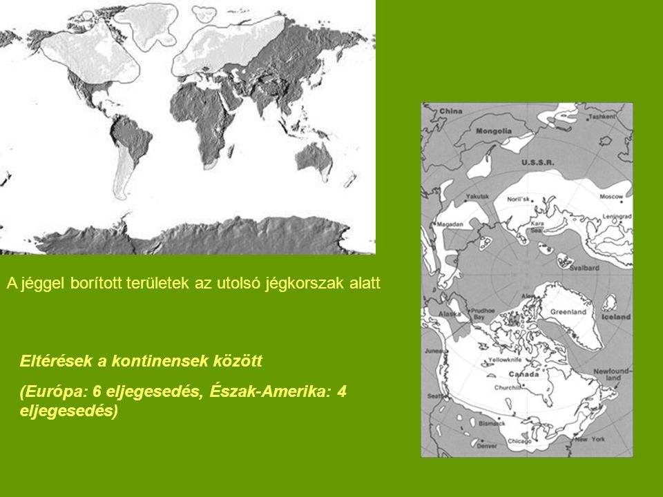 A jéggel borított területek az utolsó jégkorszak alatt Eltérések a kontinensek között (Európa: 6 eljegesedés, Észak-Amerika: 4 eljegesedés)