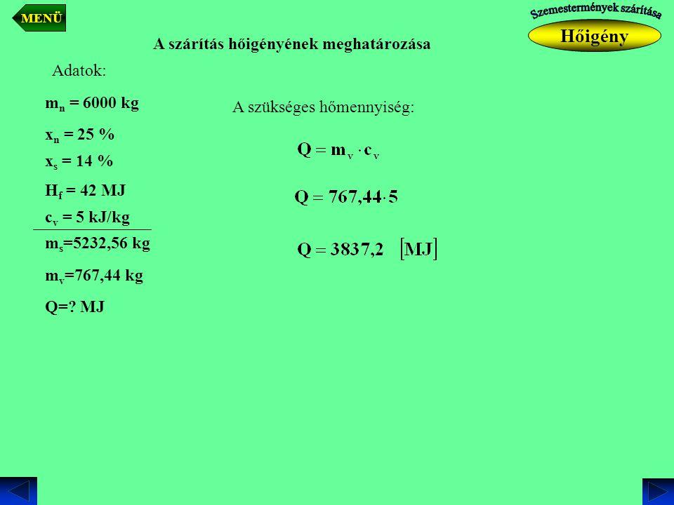 A szárítás hőigényének meghatározása Adatok: A szükséges hőmennyiség: Q=? MJ m n = 6000 kg x n = 25 % x s = 14 % m s =5232,56 kg H f = 42 MJ c v = 5 k