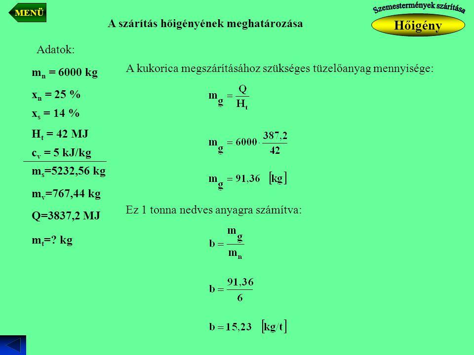 A szárítás hőigényének meghatározása Adatok: A kukorica megszárításához szükséges tüzelőanyag mennyisége: Ez 1 tonna nedves anyagra számítva: Q=3837,2