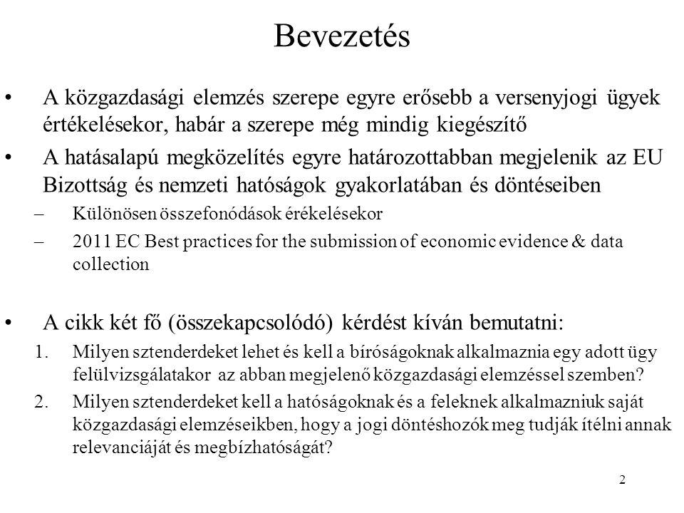 3 A közgazdasági elemzés felülvizsgálatának korlátai Két fontos figyelembe veendő tény 1.Egy tipikus európai versenyjogi esetben (EU, HUN), a hatóság inkvizítorként jár el: egymaga gyűjti be a bizonyítékokat, értékeli azokat és hoz döntést 2.A közgazdasági és empirikus elemzés nem vagy csak nagyon ritkán képes belátni, hogy egy adott hipotézis ésszerű kétséget kizáróan fennáll vagy sem Következmények, amelyeket az EU esetjog is támogat 1.A hatóságnak meg kell hagyni a mérlegelési és döntési lehetőséget (margin of discretion) a közgazdasági bizonyítékokkal szemben (Kali and Salz C-68/94 §223) 2.Elfogadott a valószínűségek súlyozásán (balance of probabilities) alapuló bizonyítási mérce (Impala C-413/06 §52) 3.A bírósági felülvizsgálat nem helyettesítheti saját közgazdasági értékelésével a hatóságét (Impala C-413/06 §145 )
