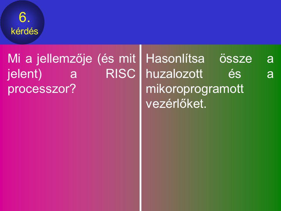 6.kérdés Mi a jellemzője (és mit jelent) a RISC processzor.