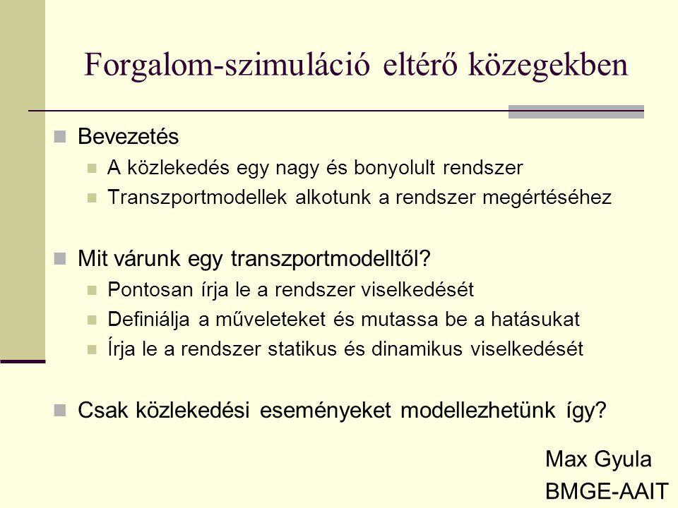 Forgalom-szimuláció eltérő közegekben Max Gyula BMGE-AAIT Többféle transzportmodell lehetséges Közlekedési események makró vagy mikró szintű modellezése Tömegáramlási modellek Adatáramlási modellek